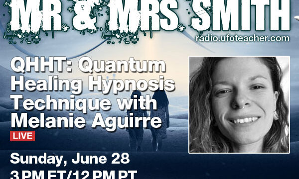 The Return of Mr. & Mrs. Smith with Special Guest Melanie Aguirre- A QHHT, Multidimensional, and Paranormal Discussion