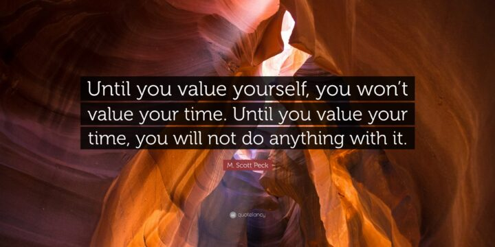 It is time to value your time.